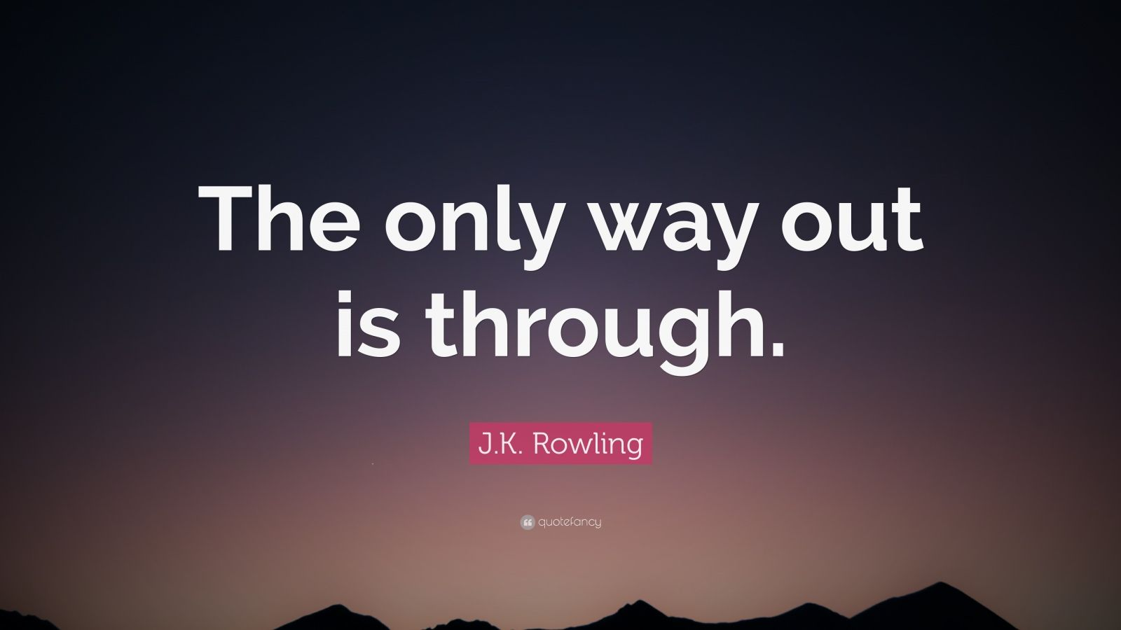 Fancy Quote Wallpaper J K Rowling Quote The Only Way Out Is Through 12