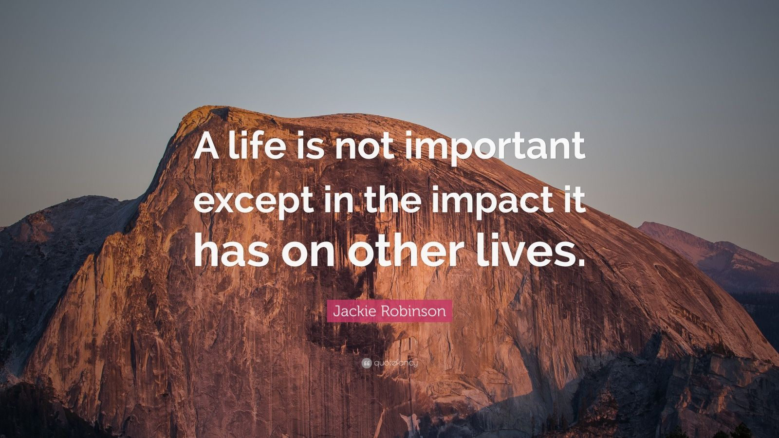 Beautiful Life Wallpapers With Quotes Jackie Robinson Quote A Life Is Not Important Except In