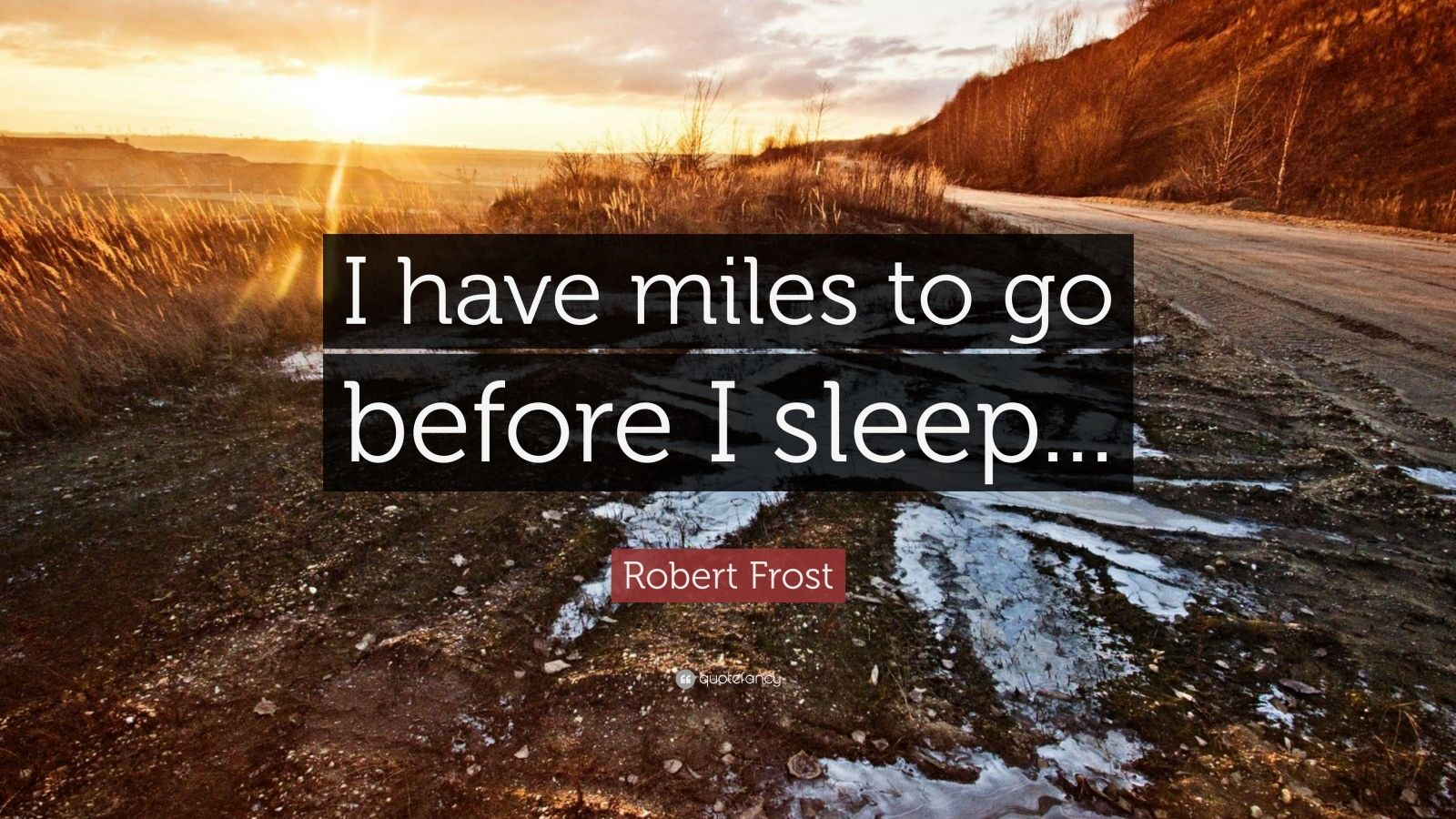 Persistence Quotes Wallpapers Robert Frost Quote I Have Miles To Go Before I Sleep