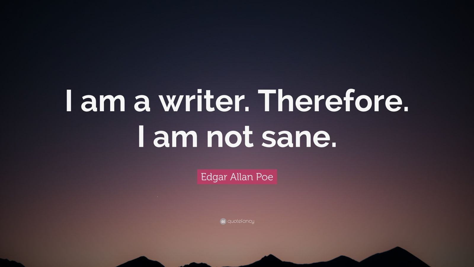 Dream Quotes Wallpaper Edgar Allan Poe Quote I Am A Writer Therefore I Am Not