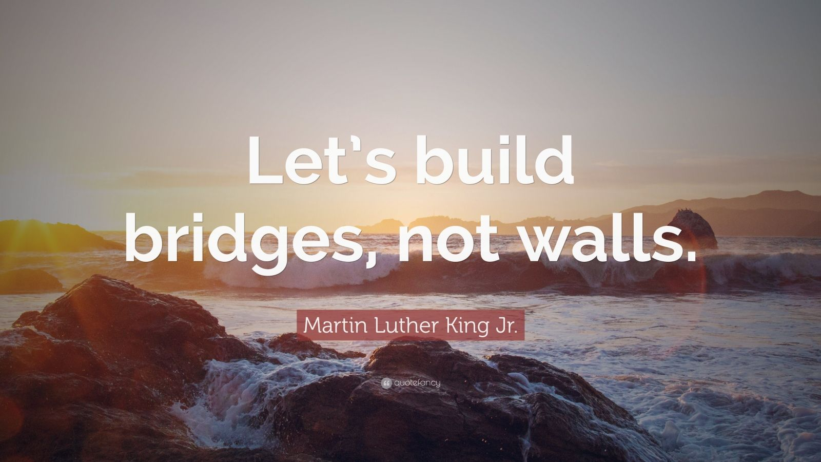 Motivational Quotes On Attitude Wallpapers Martin Luther King Jr Quote Let S Build Bridges Not