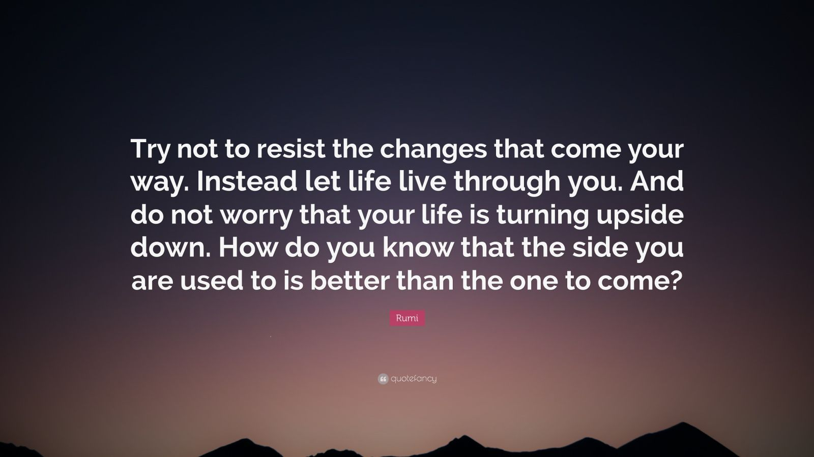 Zen Quote Wallpaper Rumi Quote Try Not To Resist The Changes That Come Your