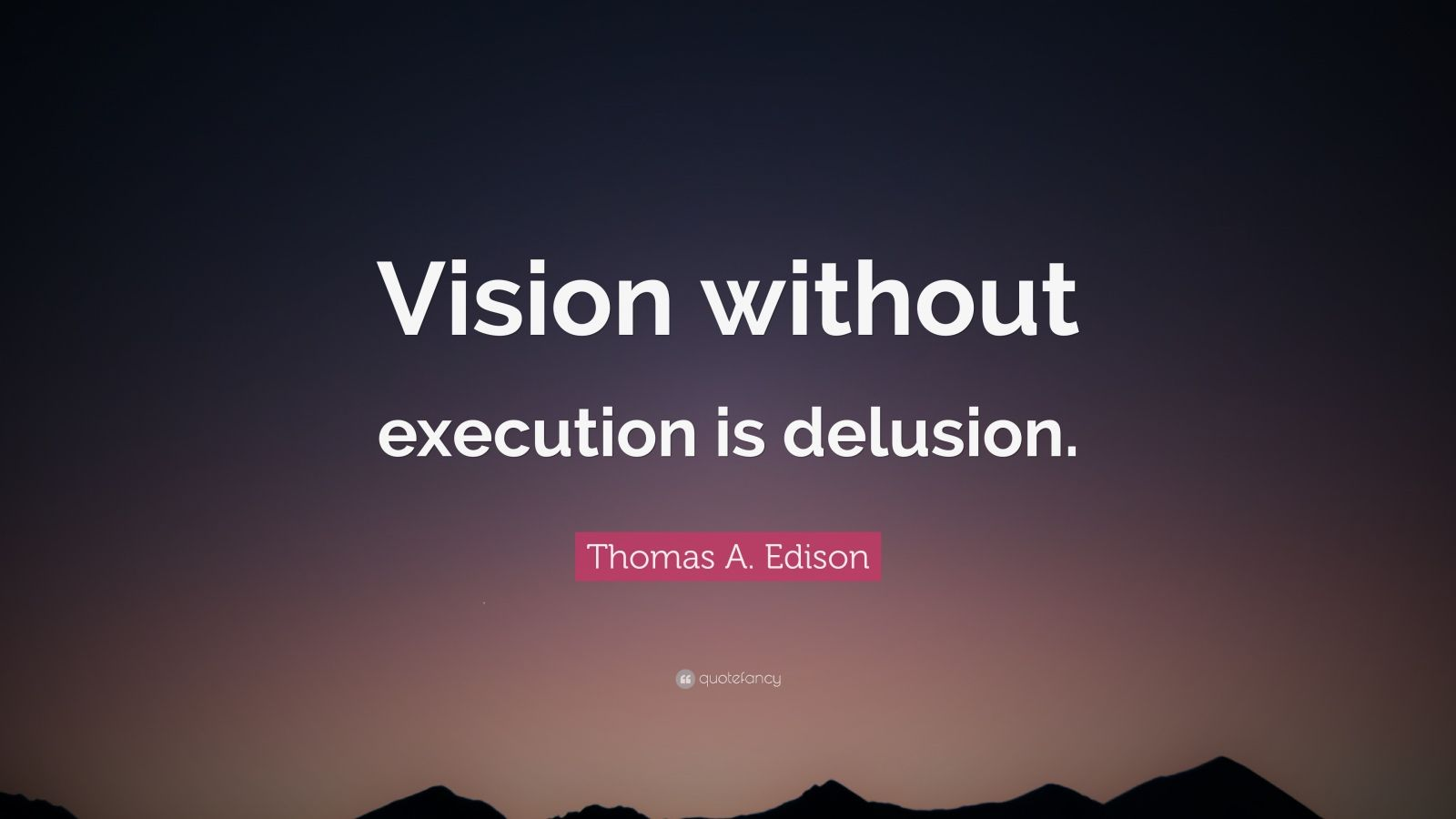 Fancy Quote Wallpaper Thomas A Edison Quote Vision Without Execution Is