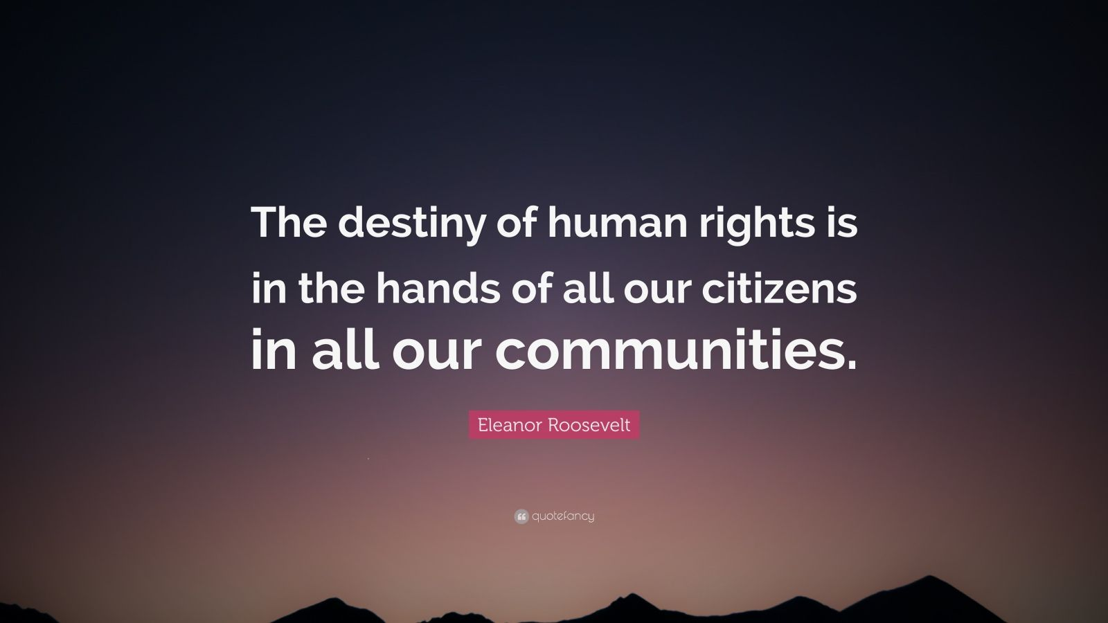 Wallpaper With Quotes Attitude Eleanor Roosevelt Quote The Destiny Of Human Rights Is