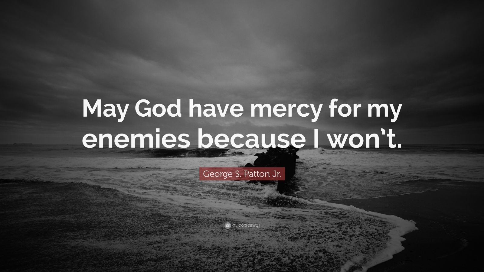 Catholic Quote Wallpaper George S Patton Jr Quote May God Have Mercy For My