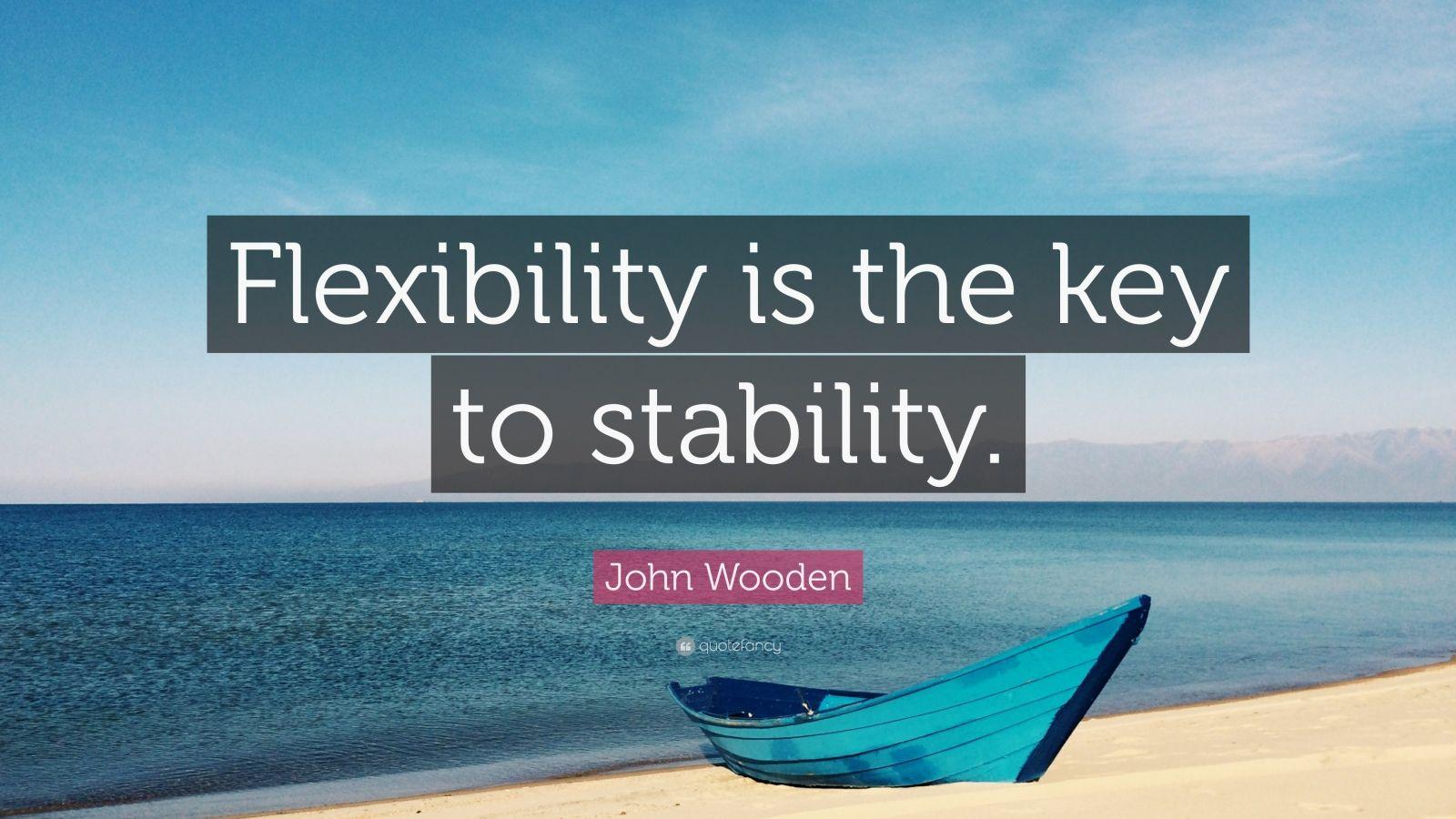 Theodore Roosevelt Wallpaper Quote John Wooden Quote Flexibility Is The Key To Stability