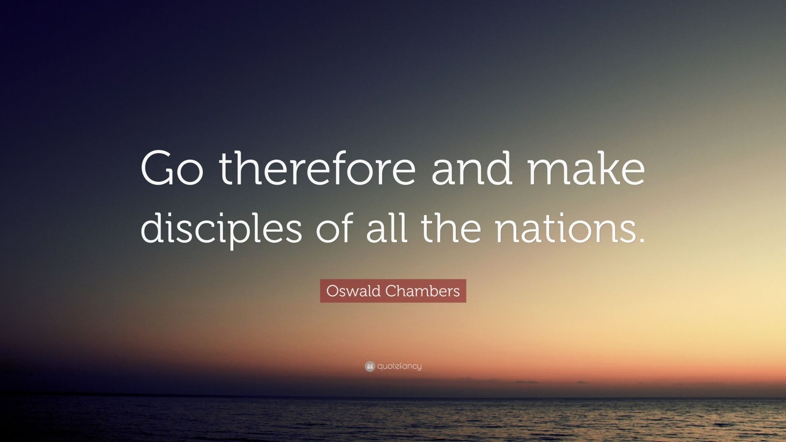 Fancy Quote Wallpaper Oswald Chambers Quote Go Therefore And Make Disciples Of