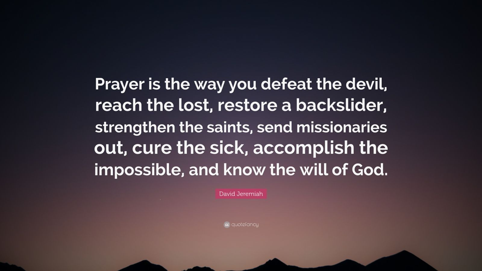 Startup Quotes Wallpaper David Jeremiah Quote Prayer Is The Way You Defeat The