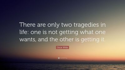 """Oscar Wilde Quote: """"There are only two tragedies in life: one is not getting what one wants, and ..."""