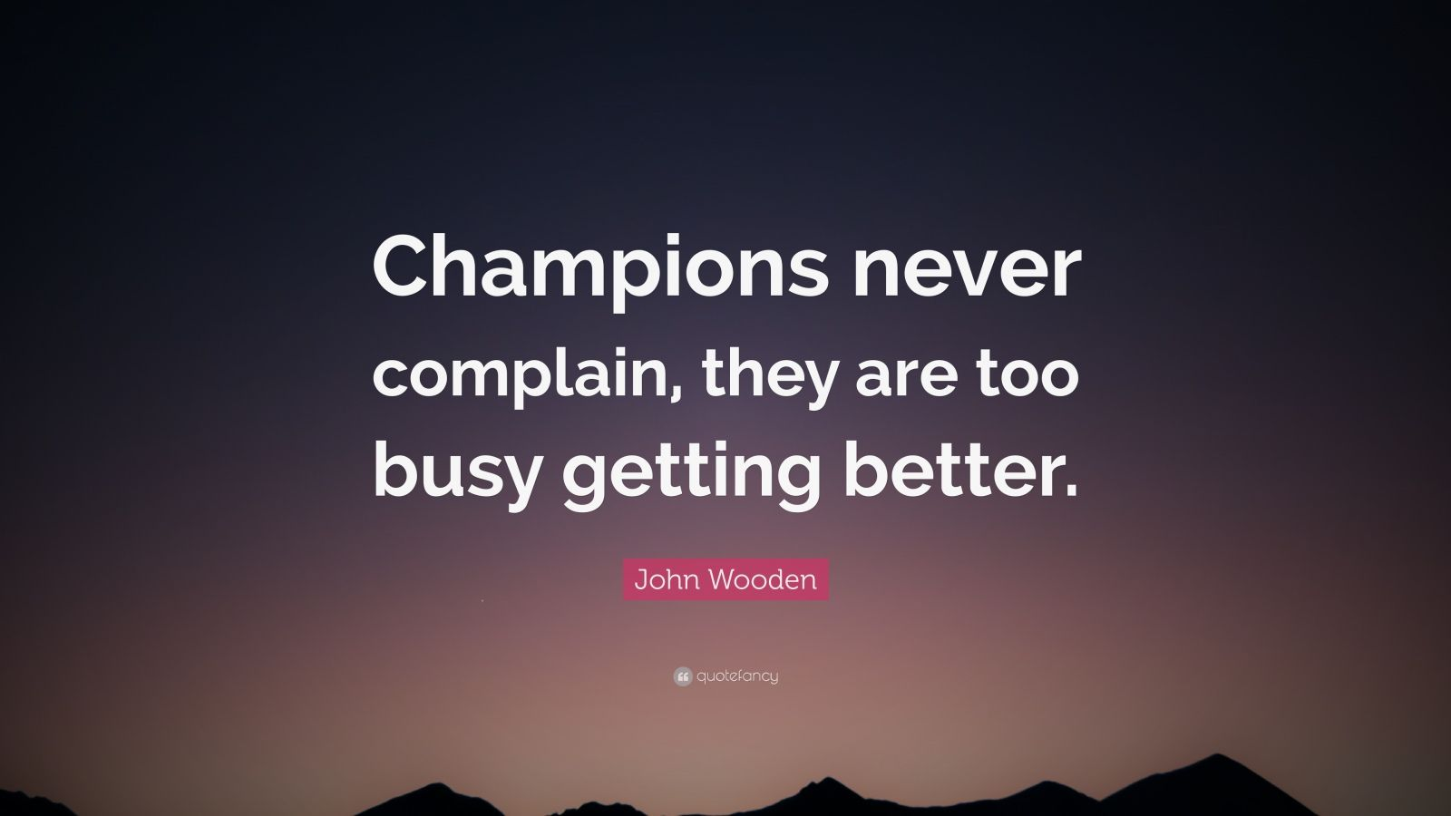 Motivational Life Quotes Wallpapers John Wooden Quote Champions Never Complain They Are Too