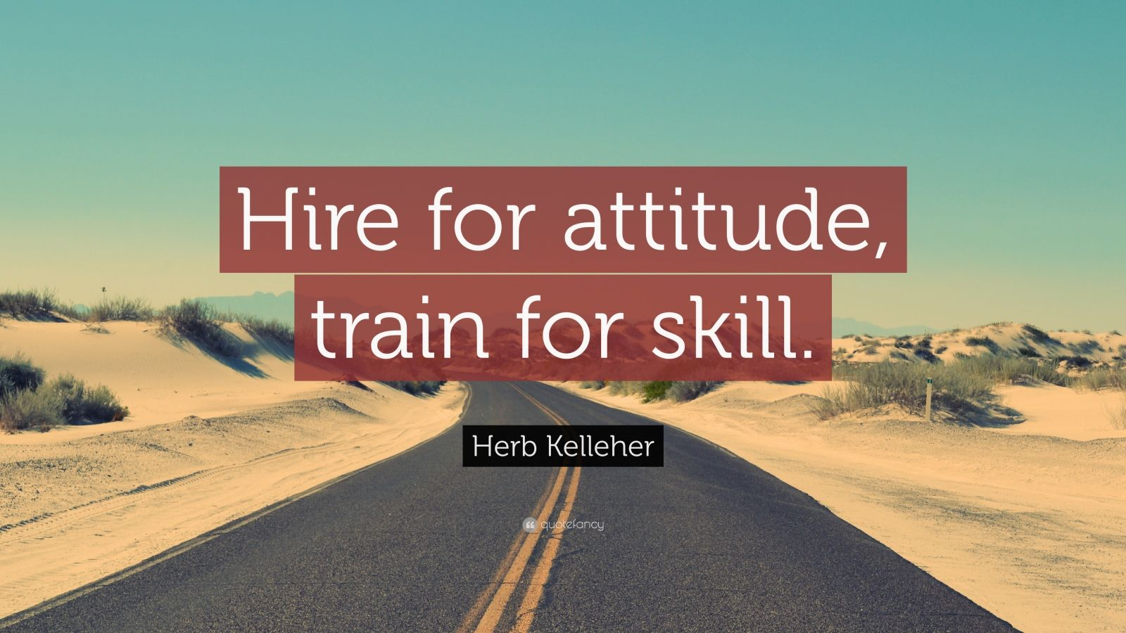Positive Attitude Quotes Wallpapers Herb Kelleher Quote Hire For Attitude Train For Skill