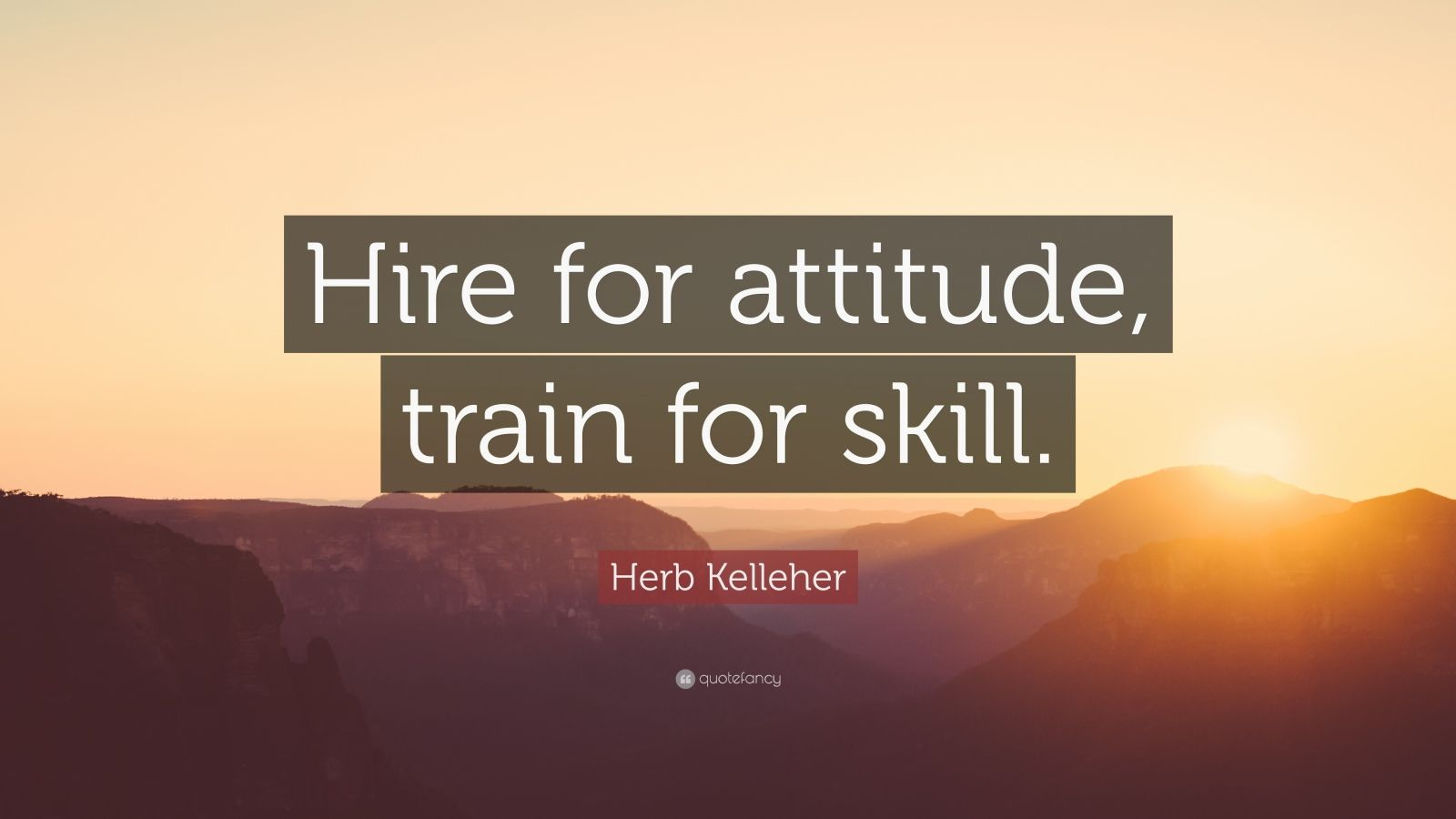 Inspiring Quotes With Wallpapers Herb Kelleher Quote Hire For Attitude Train For Skill