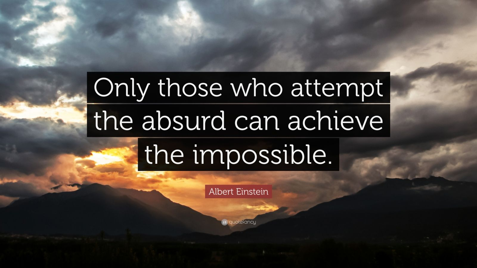 Achieve Quotes Wallpaper Albert Einstein Quote Only Those Who Attempt The Absurd