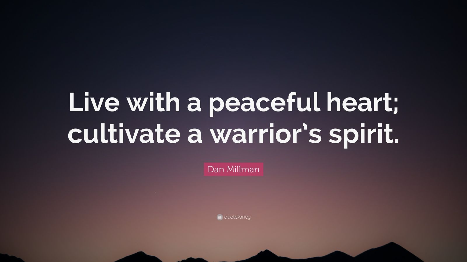 Depressing Wallpaper Quotes Dan Millman Quote Live With A Peaceful Heart Cultivate