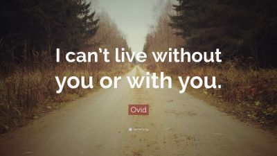 "Ovid Quote: ""I can't live without you or with you."" (12 wallpapers) - Quotefancy"