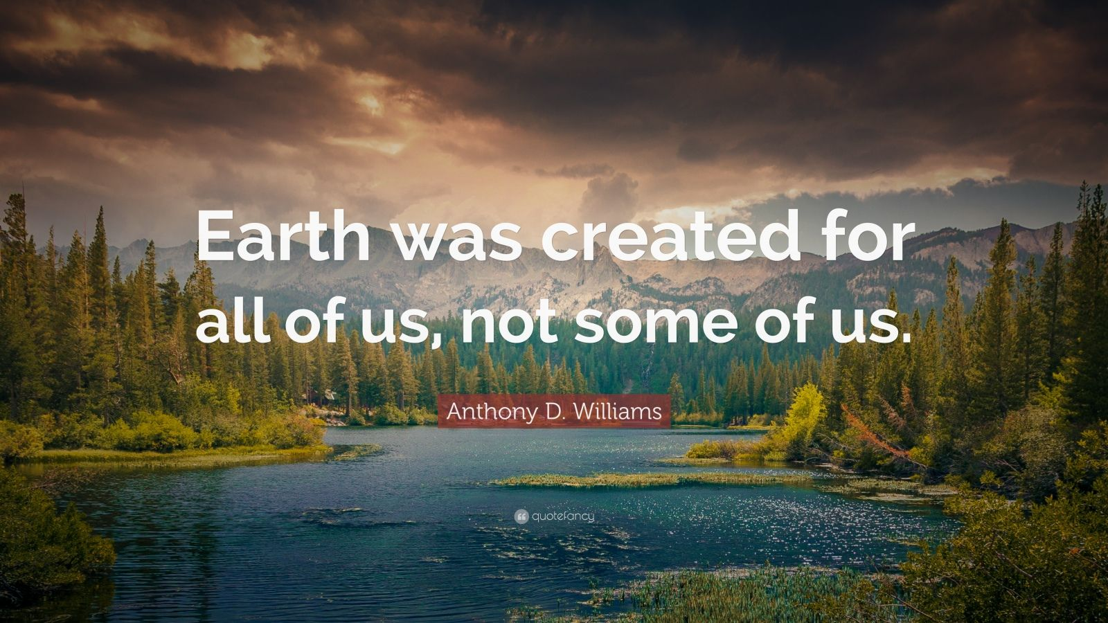 Fancy Quote Wallpaper Anthony D Williams Quote Earth Was Created For All Of