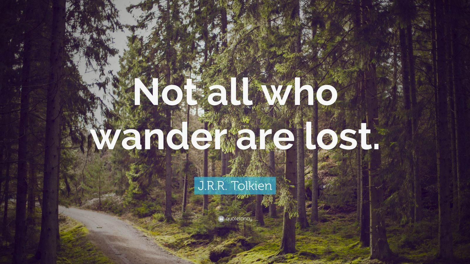 Desktop Wallpaper Tolkien Quote J R R Tolkien Quote Not All Who Wander Are Lost 21