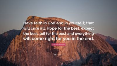 "Ramana Maharshi Quote: ""Have faith in God and in yourself; that will cure all. Hope for the best ..."