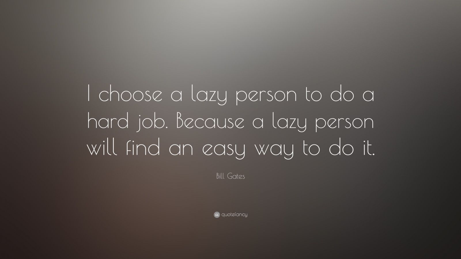 Bill Gates Quotes On Success Wallpaper Bill Gates Quote I Choose A Lazy Person To Do A Hard Job