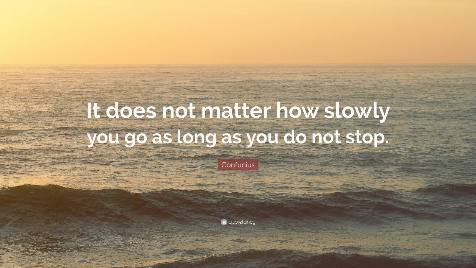 Love Inspiring Quotes Wallpaper Confucius Quote It Does Not Matter How Slowly You Go As