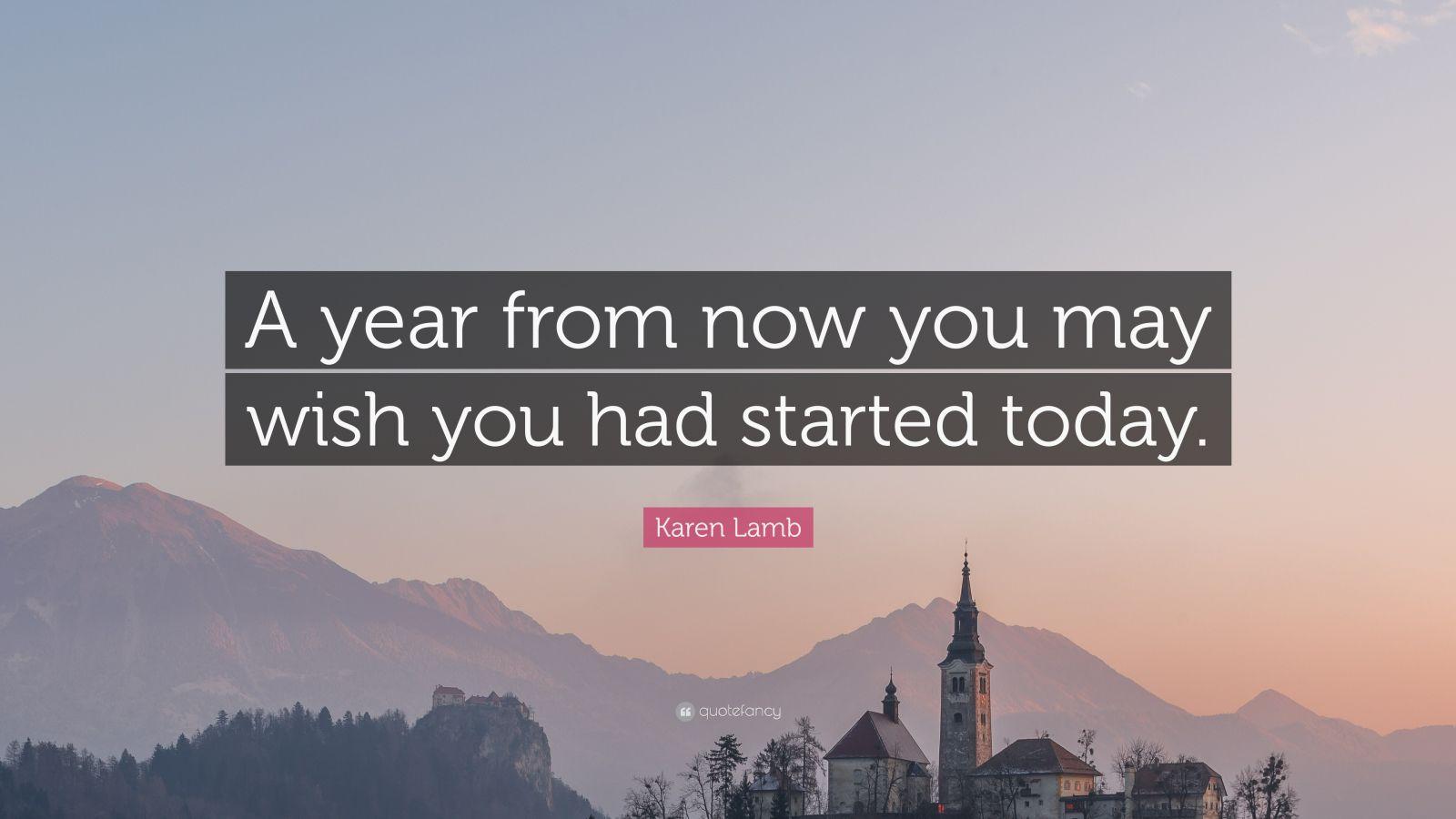 Fancy Quote Wallpaper Karen Lamb Quote A Year From Now You May Wish You Had