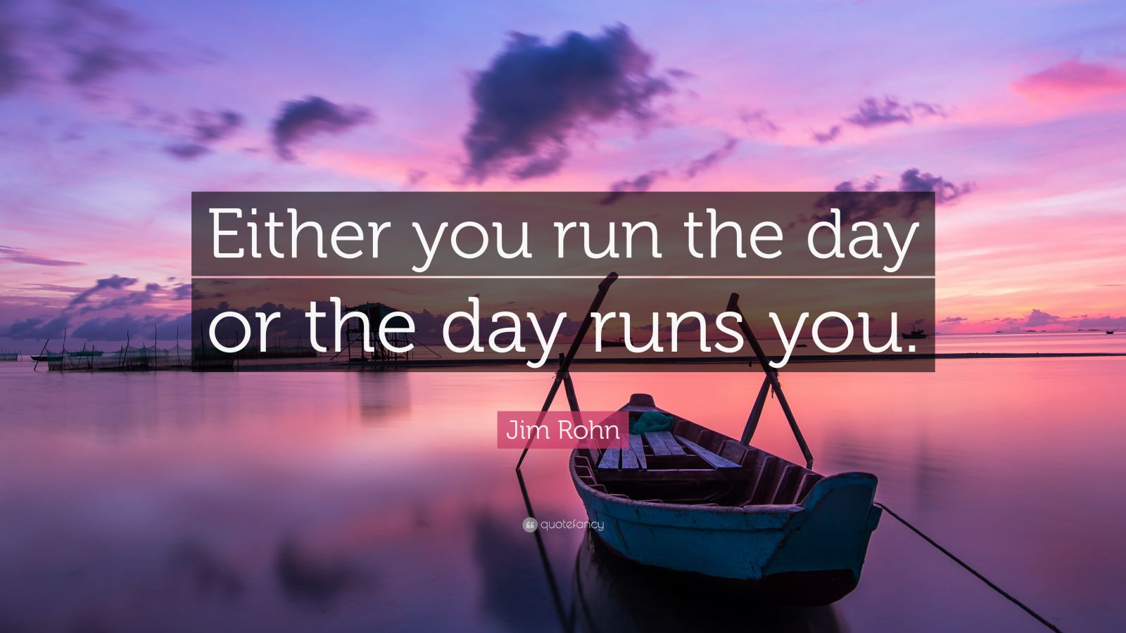 Motivational Life Quotes Wallpapers Jim Rohn Quote Either You Run The Day Or The Day Runs