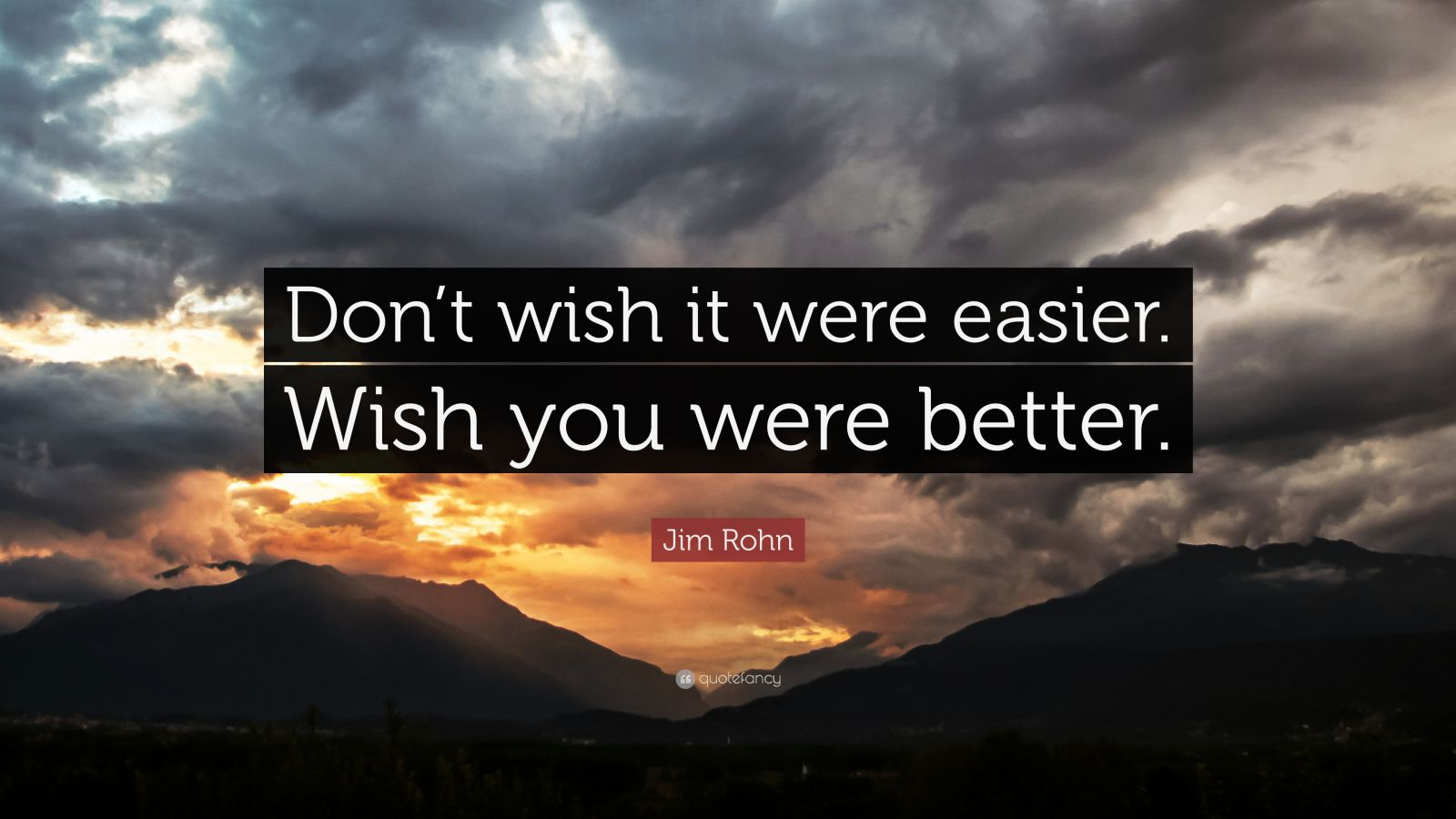 Steve Jobs Motivational Quotes Wallpaper Jim Rohn Quote Don T Wish It Were Easier Wish You Were