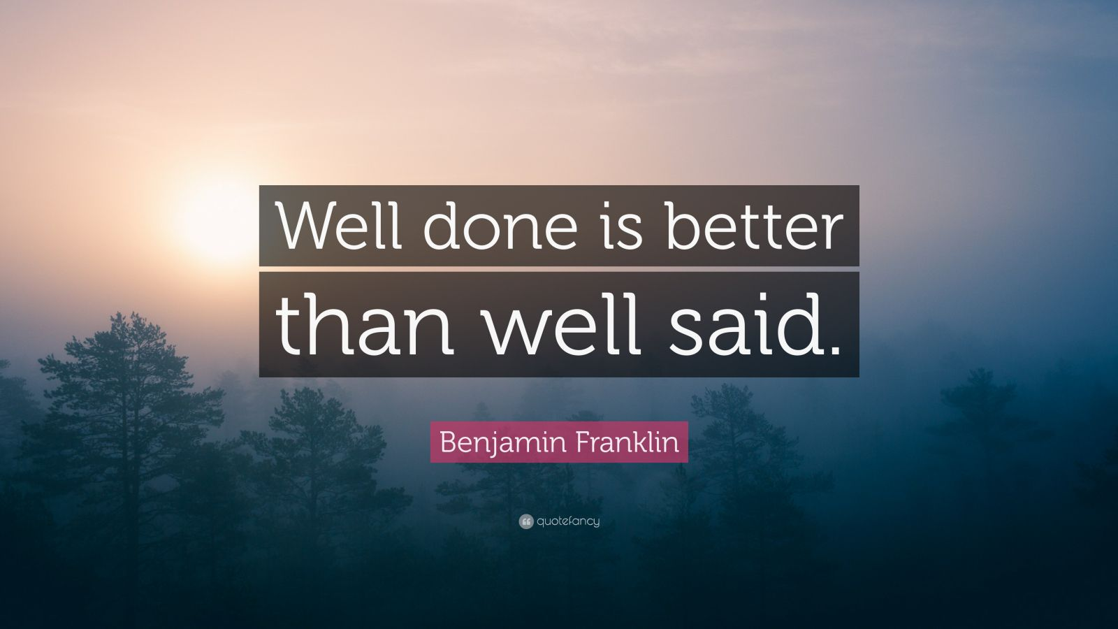 Turning 30 Quotes Wallpapers Benjamin Franklin Quote Well Done Is Better Than Well