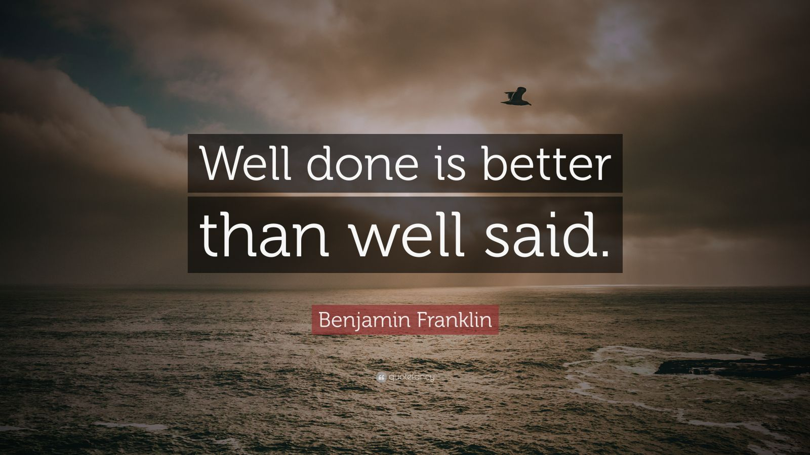 Courage Wallpapers Quotes Benjamin Franklin Quote Well Done Is Better Than Well
