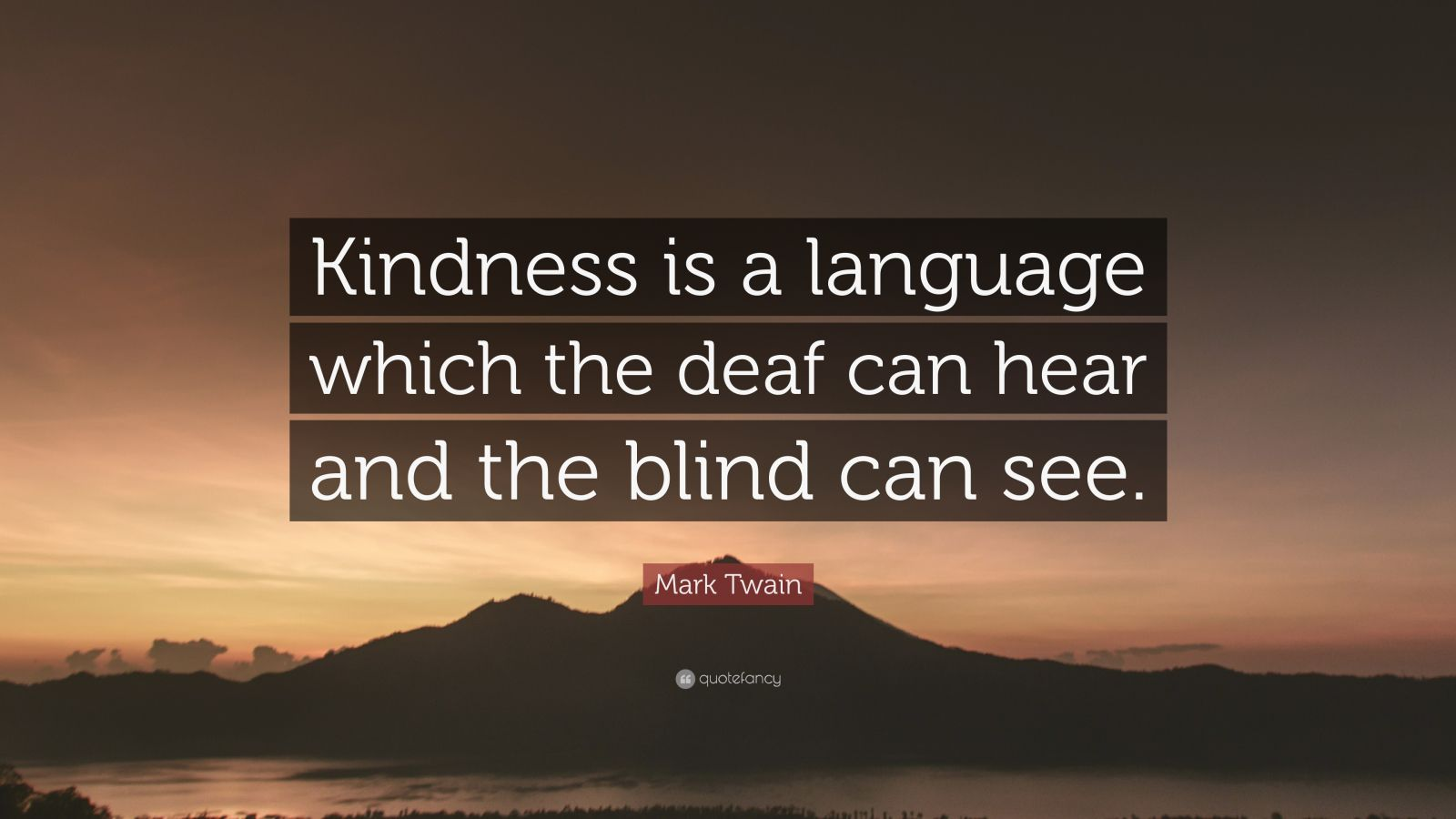 Insperational Quote Wallpaper Mark Twain Quote Kindness Is A Language Which The Deaf