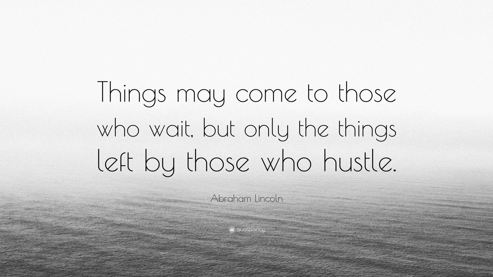 Hustle Quotes Wallpaper Abraham Lincoln Quote Things May Come To Those Who Wait