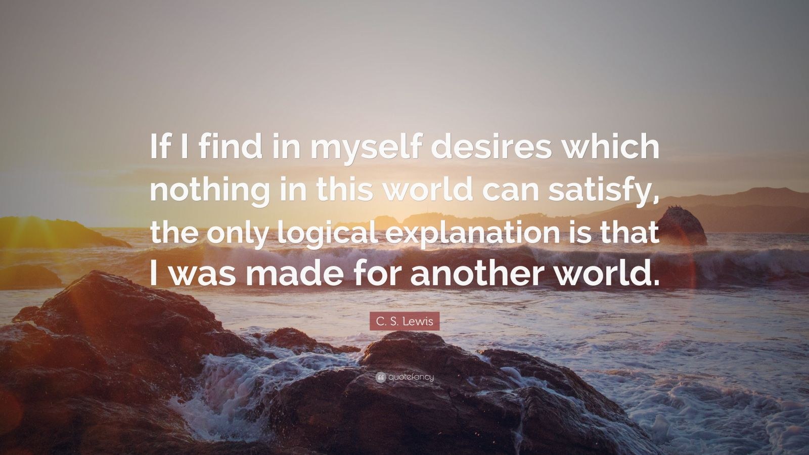 I Love Myself Quotes Wallpapers C S Lewis Quote If I Find In Myself Desires Which