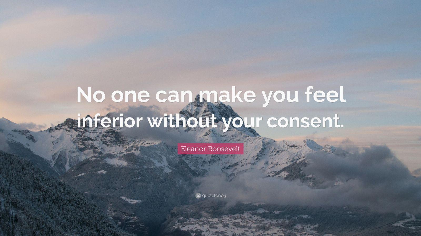 Eleanor Roosevelt Quote Wallpaper Consent Eleanor Roosevelt Quote No One Can Make You Feel
