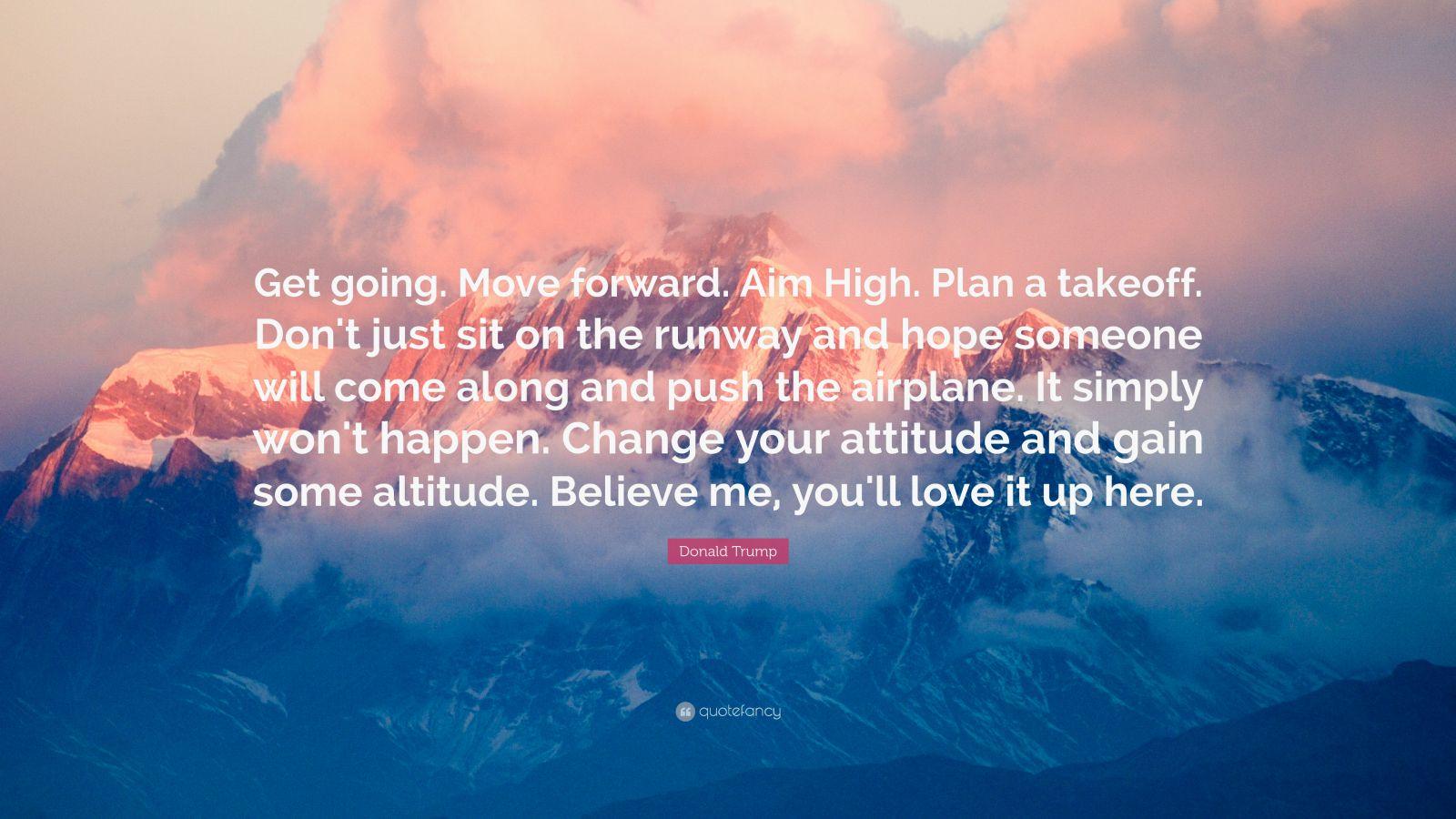 Donald Trump Quote Wallpaper Donald Trump Quote Get Going Move Forward Aim High