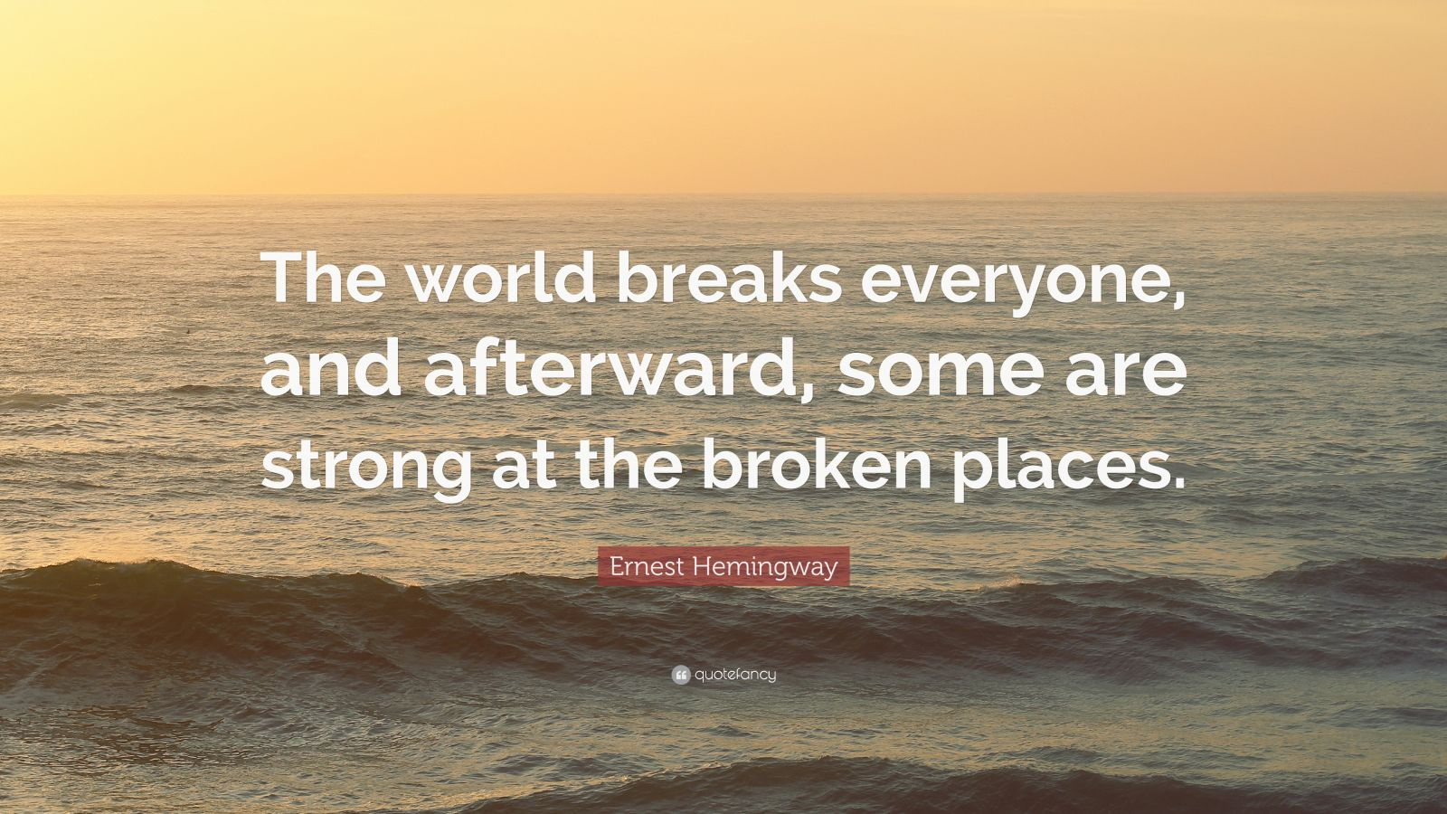 Relationship Quotes Wallpapers Ernest Hemingway Quote The World Breaks Everyone And