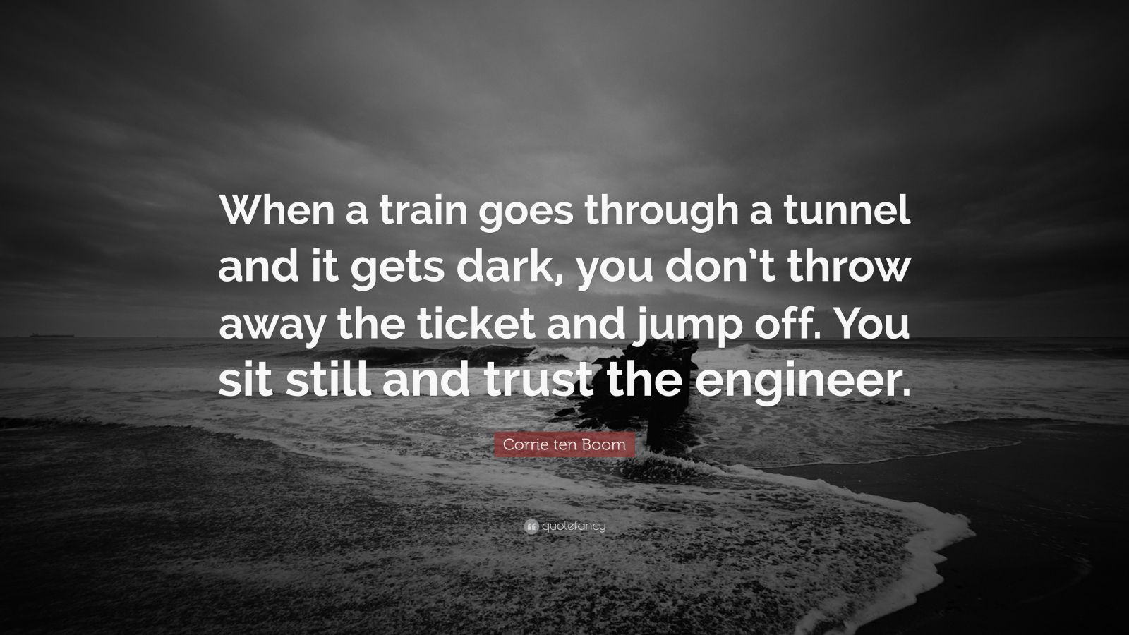 Theodore Roosevelt Wallpaper Quote Corrie Ten Boom Quote When A Train Goes Through A Tunnel