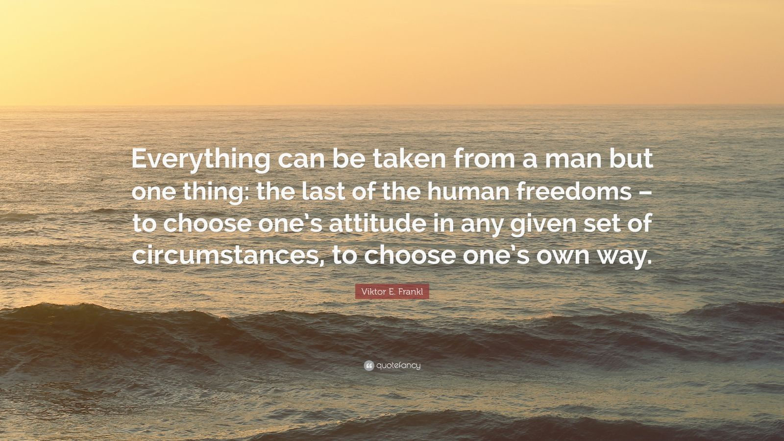 Motivational Quotes On Attitude Wallpapers Viktor E Frankl Quote Everything Can Be Taken From A