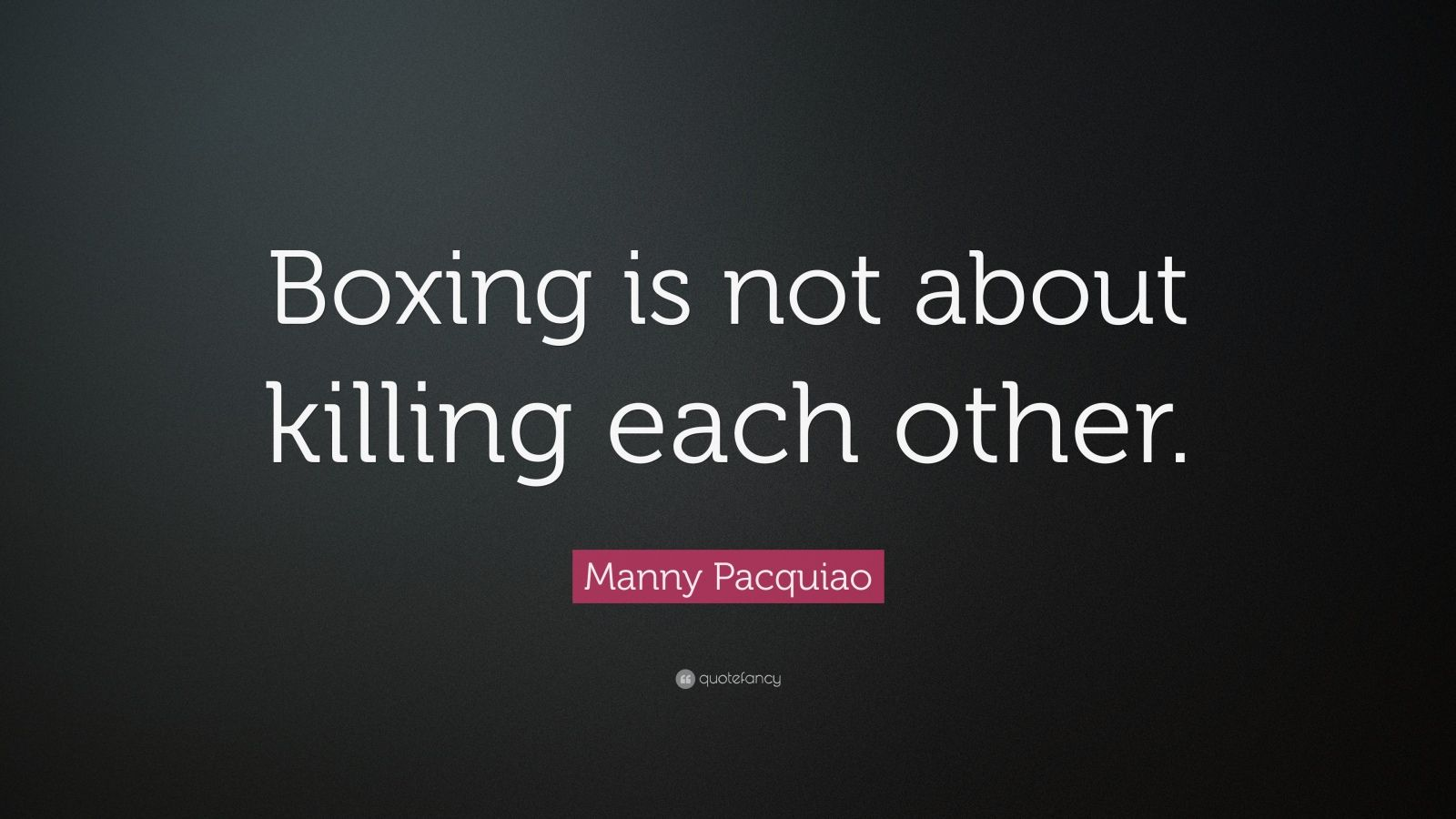 Casey Neistat Quotes Wallpaper Manny Pacquiao Quote Boxing Is Not About Killing Each