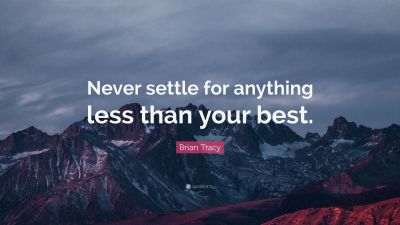 """Brian Tracy Quote: """"Never settle for anything less than your best."""" (12 wallpapers) - Quotefancy"""