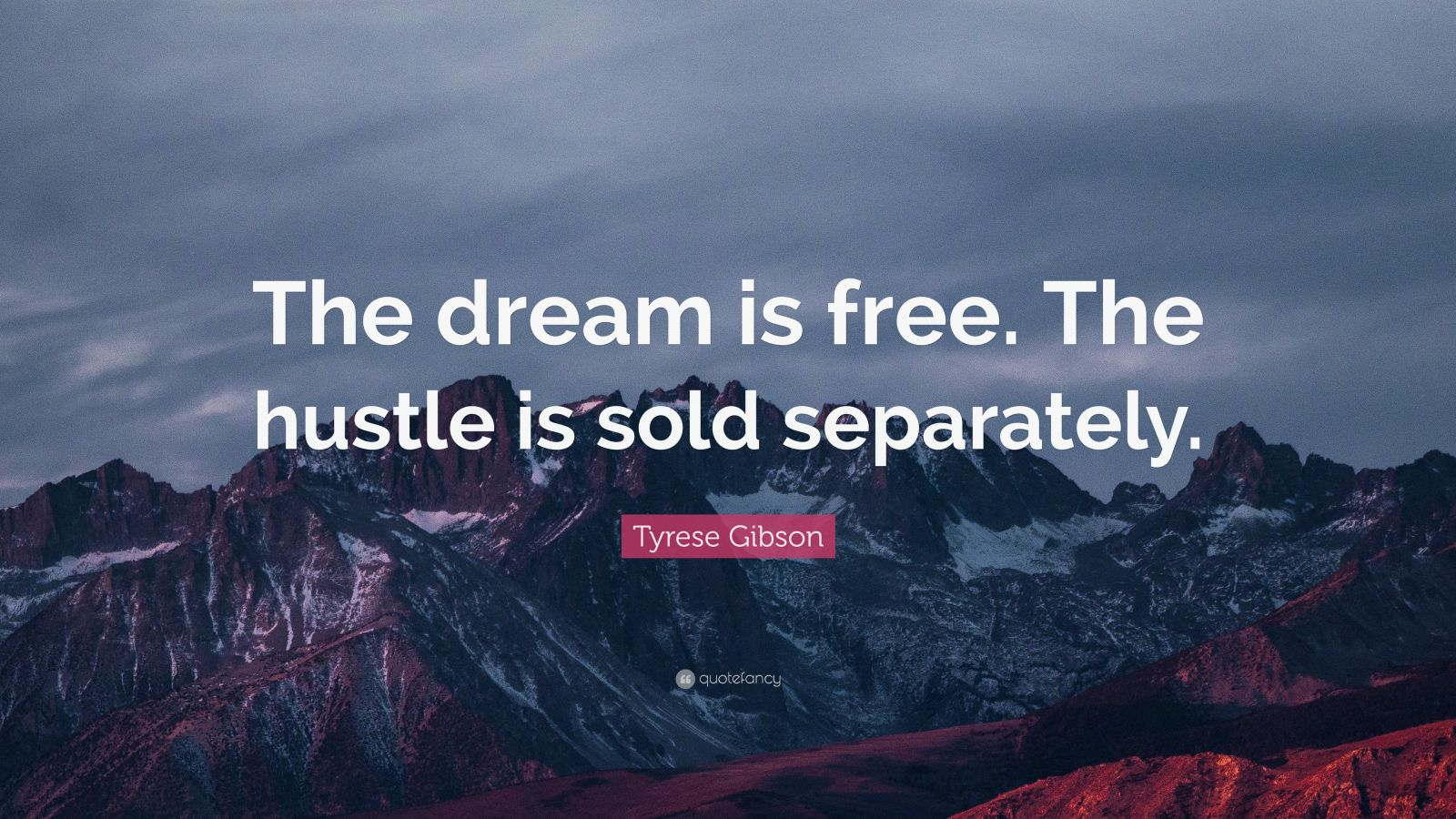 Hustle Quotes Wallpaper Tyrese Gibson Quote The Dream Is Free The Hustle Is
