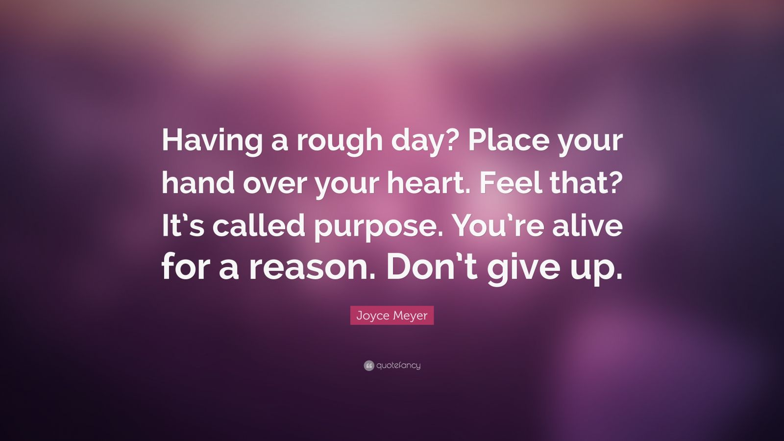 Courage Wallpapers Quotes Joyce Meyer Quote Having A Rough Day Place Your Hand