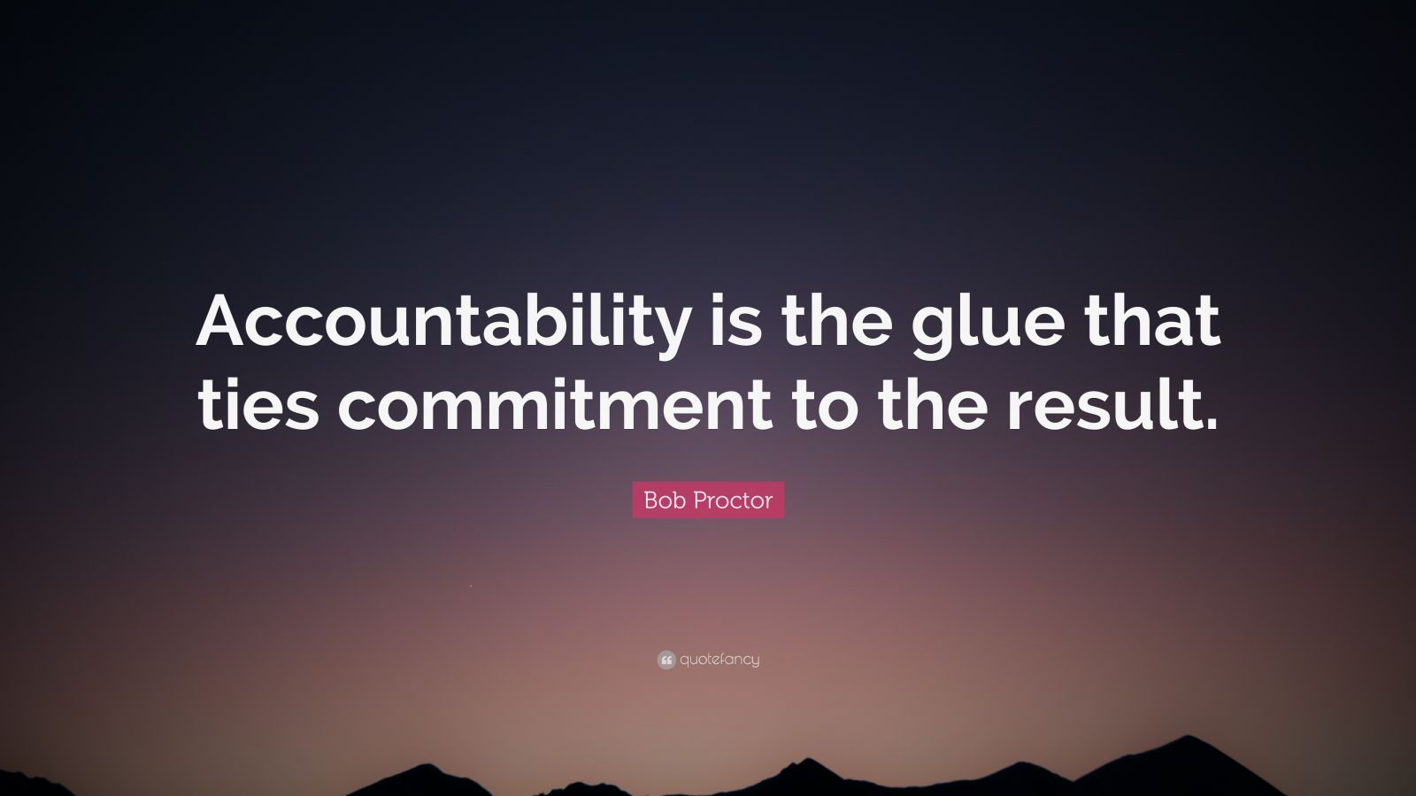 Startup Quotes Wallpaper Bob Proctor Quote Accountability Is The Glue That Ties