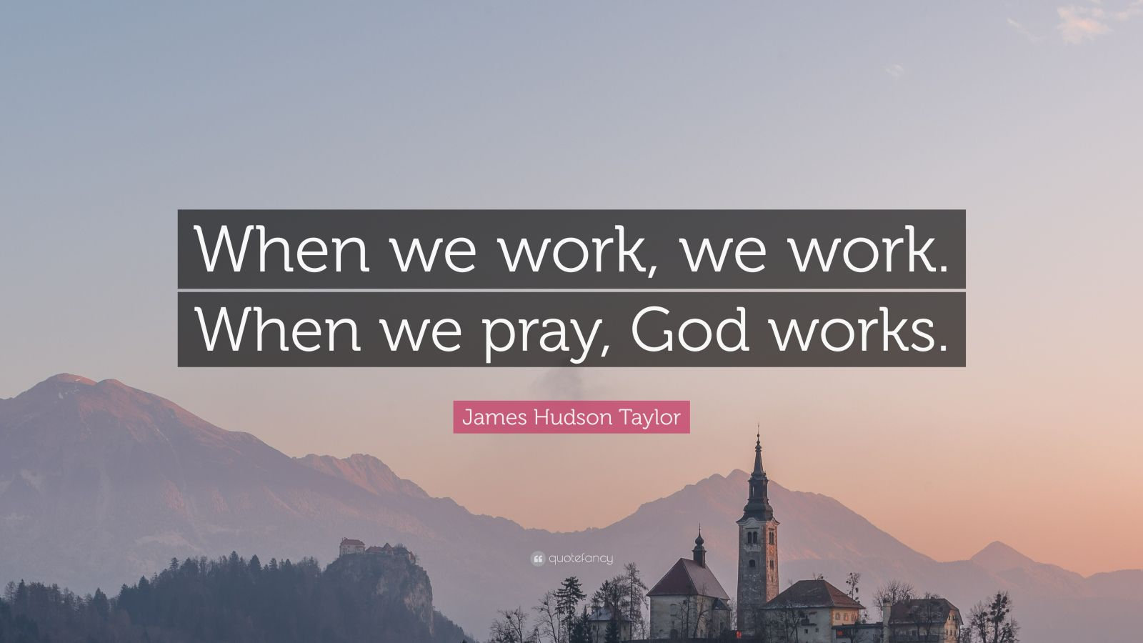 Courage Wallpapers Quotes James Hudson Taylor Quote When We Work We Work When We