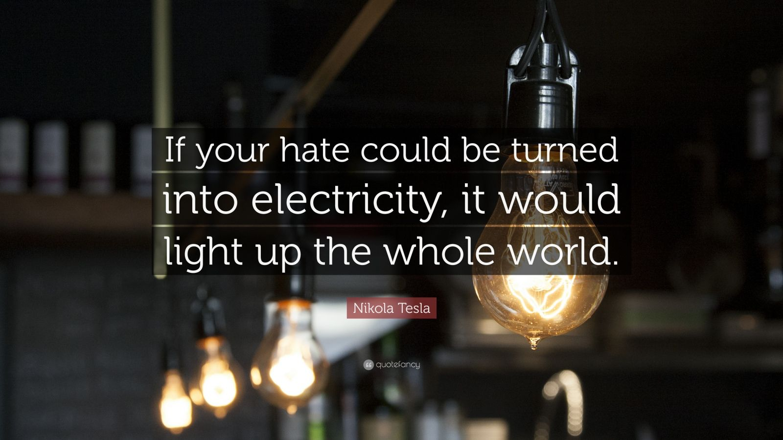 Eleanor Roosevelt Quote Wallpaper Nikola Tesla Quote If Your Hate Could Be Turned Into