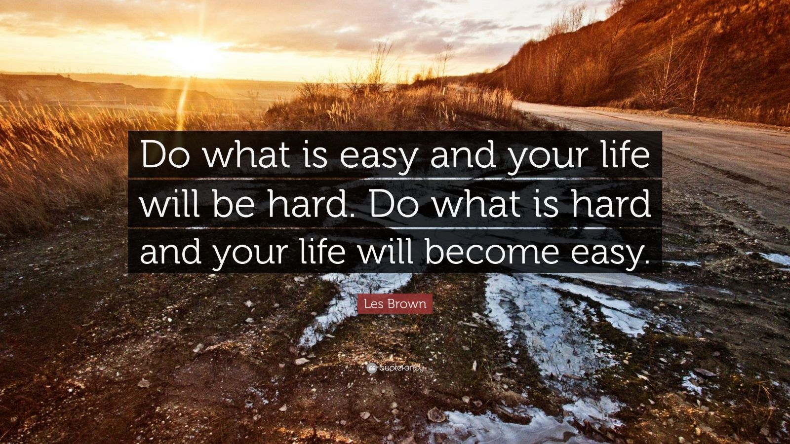 Startup Quotes Wallpaper Les Brown Quote Do What Is Easy And Your Life Will Be