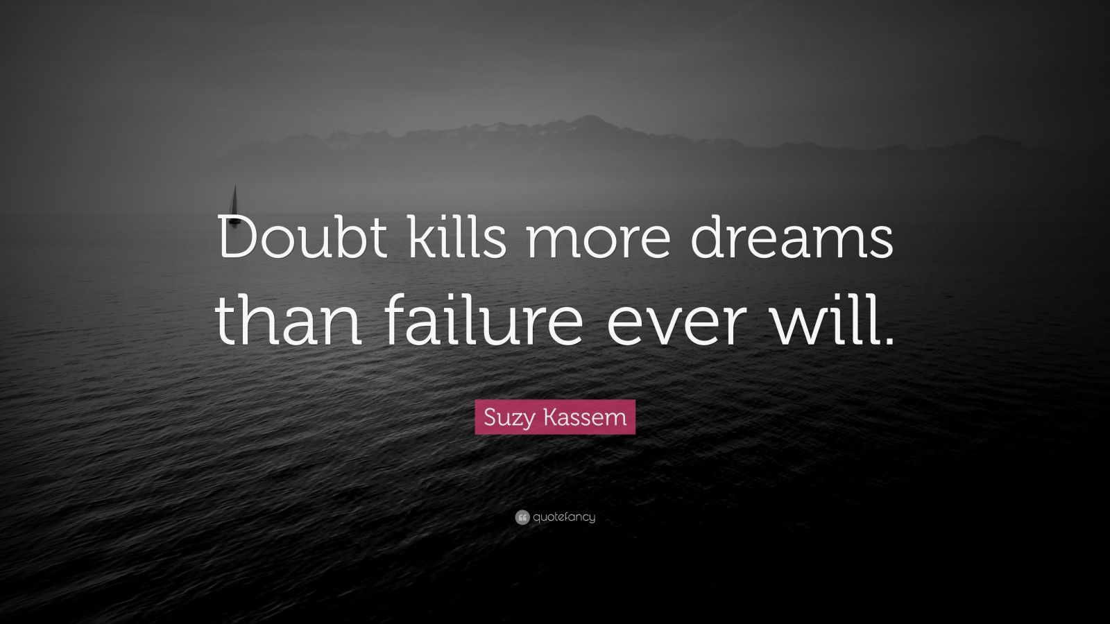 Courage Wallpapers Quotes Suzy Kassem Quote Doubt Kills More Dreams Than Failure