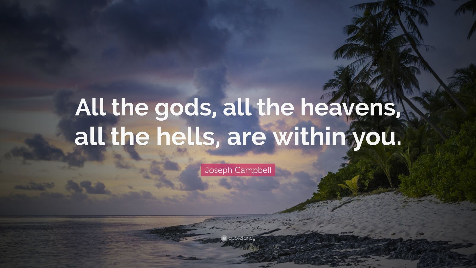 Dalai Lama Quotes Wallpapers Joseph Campbell Quote All The Gods All The Heavens All