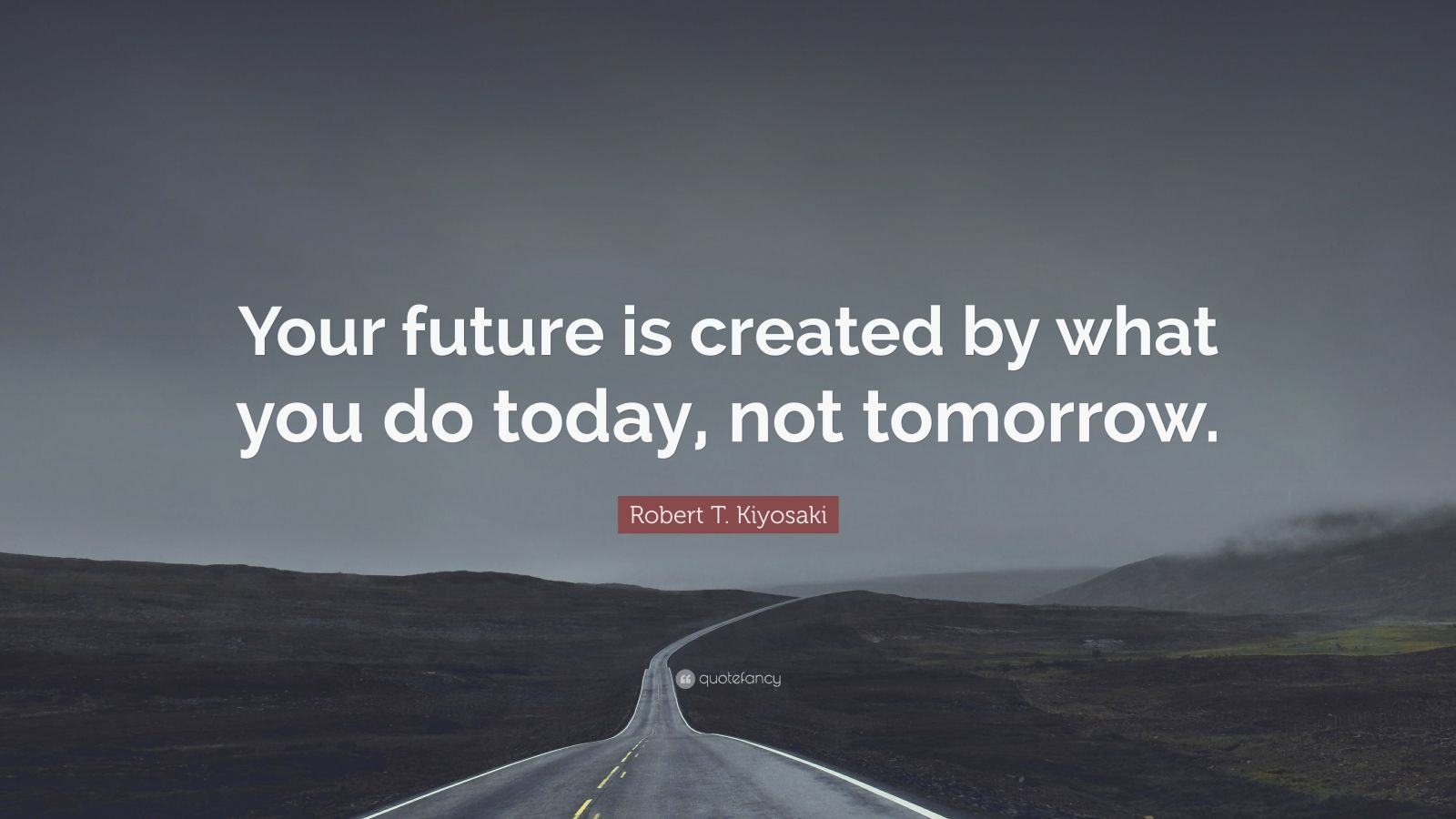 Steve Jobs Motivational Quotes Wallpaper Robert T Kiyosaki Quote Your Future Is Created By What