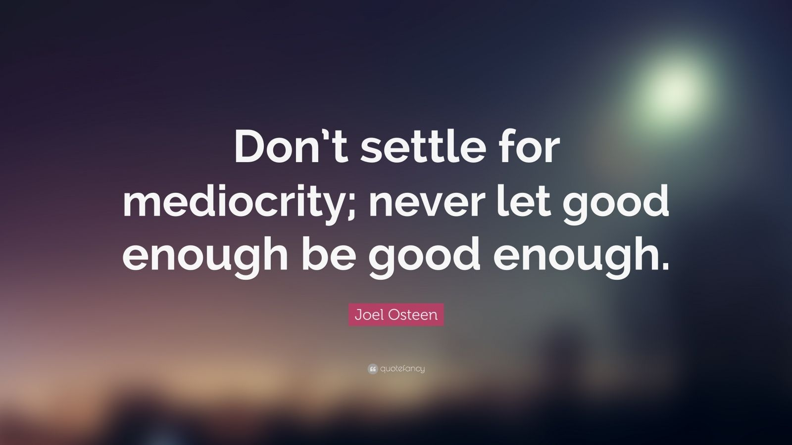 Mother Quote Wallpaper Joel Osteen Quote Don T Settle For Mediocrity Never Let