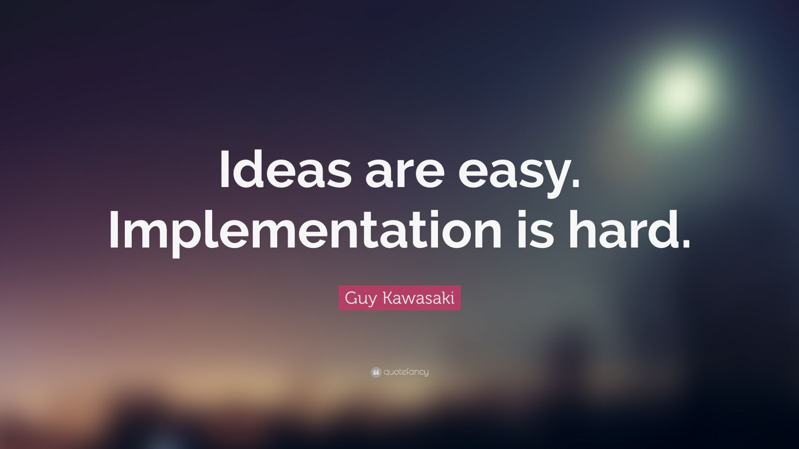 Images Of Inspiring Quotes Wallpaper Guy Kawasaki Quote Ideas Are Easy Implementation Is